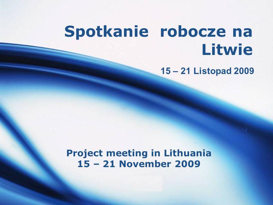 LOGO Spotkanie robocze na Litwie Project meeting in Lithuania 15 – 21 November 2009 15 – 21 Listopad 2009