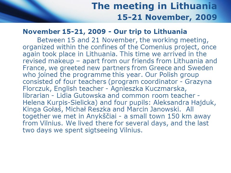 www.themegallery.com Company Logo The meeting in Lithuania 15-21 November, 2009 November 15-21, 2009 - Our trip to Lithuania Between 15 and 21 November, the working meeting, organized within the confines of the Comenius project, once again took place in Lithuania.