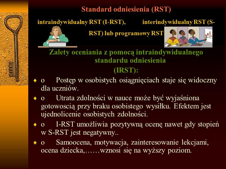 Zalety oceniania z pomocą intraindywidualnego standardu odniesienia (IRST): o Postęp w osobistych osiągnięciach staje się widoczny dla uczniów.