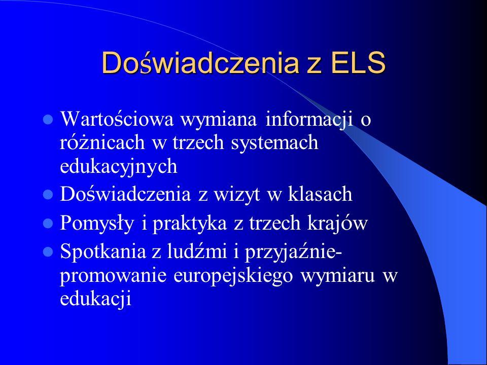Do ś wiadczenia z ELS Warto ś ciowa wymiana informacji o r óż nicach w trzech systemach edukacyjnych Do ś wiadczenia z wizyt w klasach Pomys ł y i pra