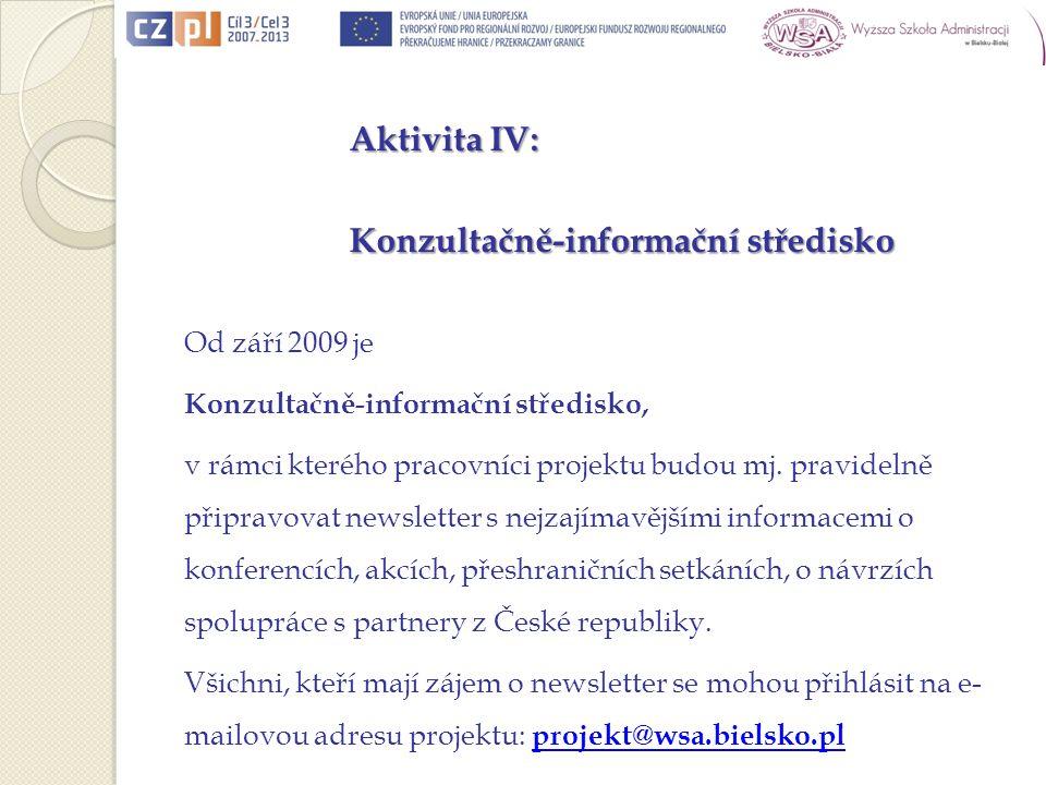 Aktivita IV: Konzultačně-informační středisko Od září 2009 je Konzultačně-informační středisko, v rámci kterého pracovníci projektu budou mj.