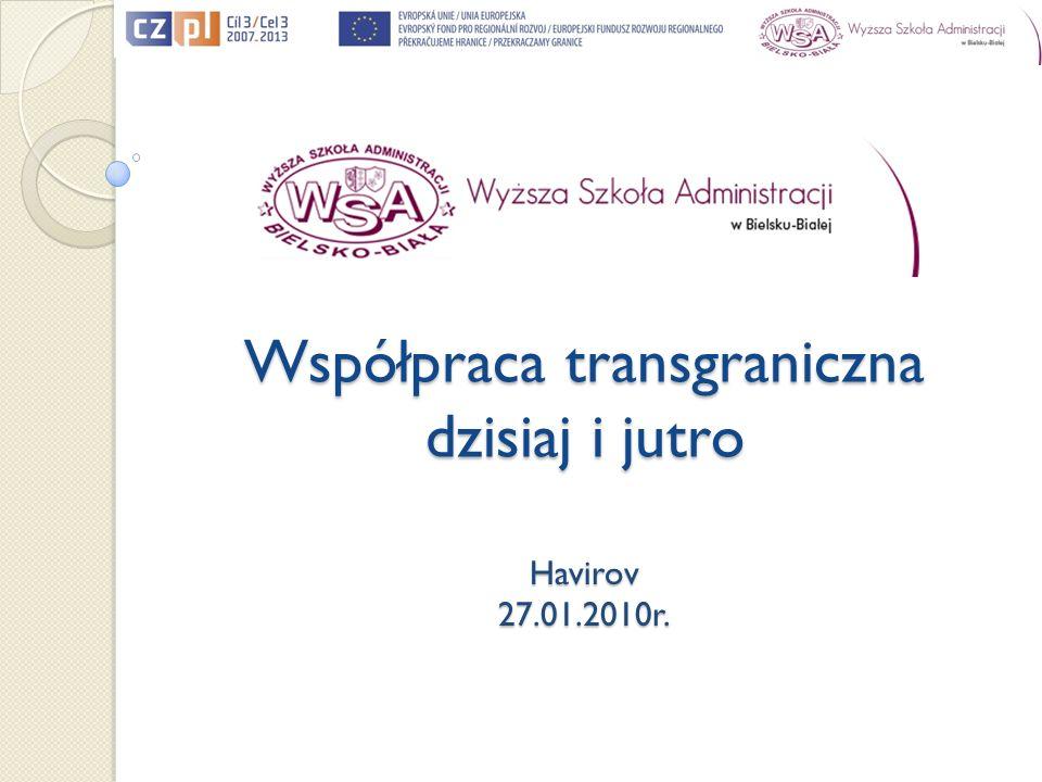 Vysoká správní škola v Bielsku- Białej Přeshraniční spolupráce dnes a zítra Havirov 27.01.2010
