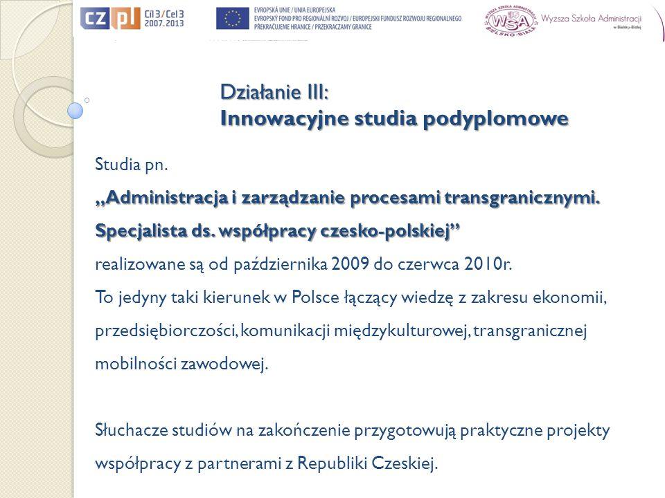 Studia pn. Administracja i zarządzanie procesami transgranicznymi. Specjalista ds. współpracy czesko-polskiej realizowane są od października 2009 do c