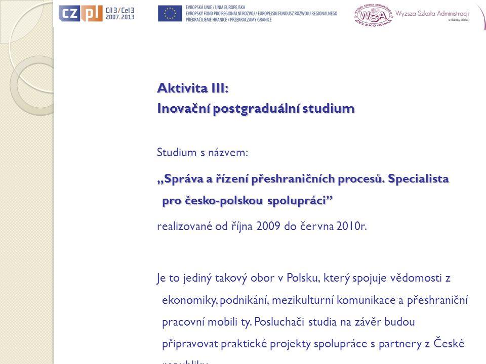 Aktivita III: Inovační postgraduální studium Studium s názvem: Správa a řízení přeshraničních procesů. Specialista pro česko-polskou spolupráci realiz