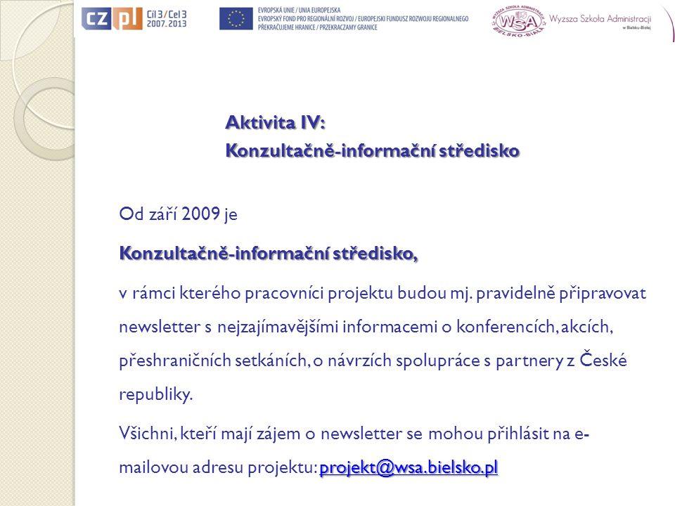 Aktivita IV: Konzultačně-informační středisko Od září 2009 je Konzultačně-informační středisko, v rámci kterého pracovníci projektu budou mj. pravidel