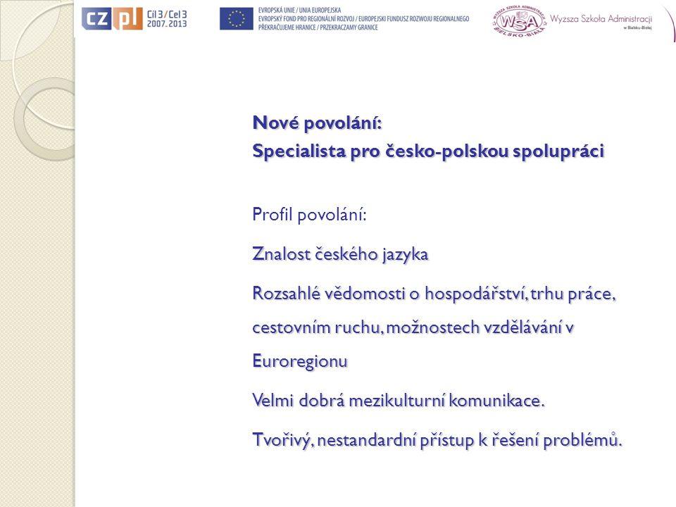 Nové povolání: Specialista pro česko-polskou spolupráci Profil povolání: Znalost českého jazyka Rozsahlé vědomosti o hospodářství, trhu práce, cestovn