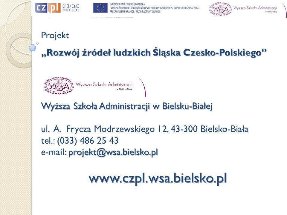 Projekt Rozwój źródeł ludzkich Śląska Czesko-Polskiego Wyższa Szkoła Administracji w Bielsku-Białej ul. A. Frycza Modrzewskiego 12, 43-300 Bielsko-Bia