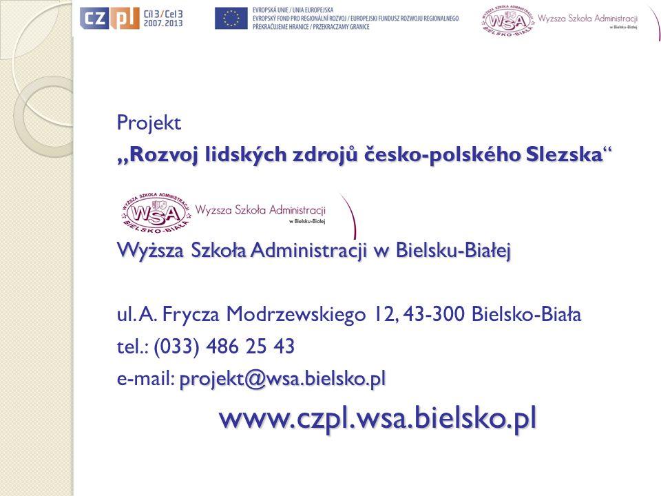 Projekt Rozvoj lidských zdrojů česko-polského SlezskaRozvoj lidských zdrojů česko-polského Slezska Wyższa Szkoła Administracji w Bielsku-Białej ul. A.