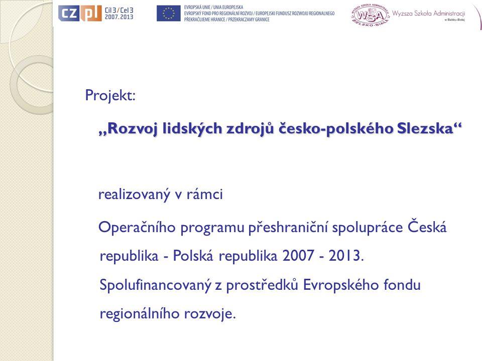 Projekt: Rozvoj lidských zdrojů česko-polského Slezska Rozvoj lidských zdrojů česko-polského Slezska realizovaný v rámci Operačního programu přeshrani
