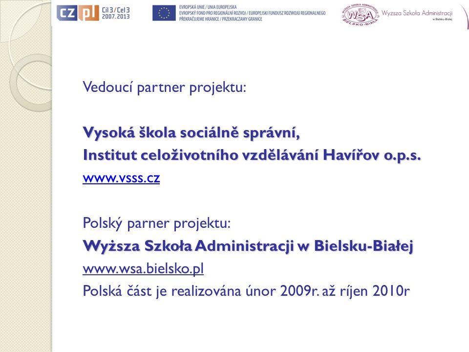 Vedoucí partner projektu: Vysoká škola sociálně správní, Institut celoživotního vzdělávání Havířov o.p.s. www.vsss.cz Polský parner projektu: Wyższa S