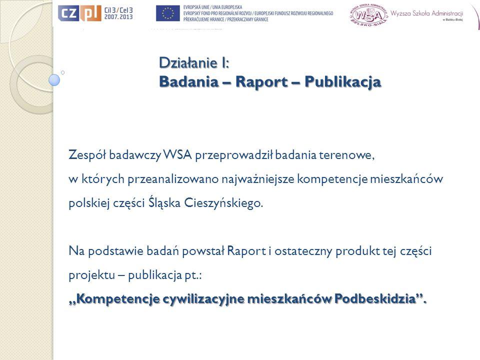 Zespół badawczy WSA przeprowadził badania terenowe, w których przeanalizowano najważniejsze kompetencje mieszkańców polskiej części Śląska Cieszyńskie