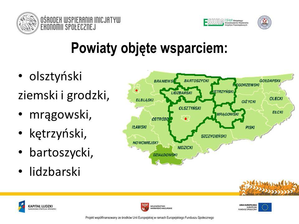 Powiaty objęte wsparciem: olsztyński ziemski i grodzki, mrągowski, kętrzyński, bartoszycki, lidzbarski