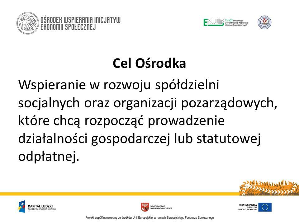 Cel Ośrodka Wspieranie w rozwoju spółdzielni socjalnych oraz organizacji pozarządowych, które chcą rozpocząć prowadzenie działalności gospodarczej lub statutowej odpłatnej.