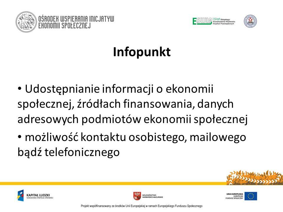 Infopunkt Udostępnianie informacji o ekonomii społecznej, źródłach finansowania, danych adresowych podmiotów ekonomii społecznej możliwość kontaktu osobistego, mailowego bądź telefonicznego