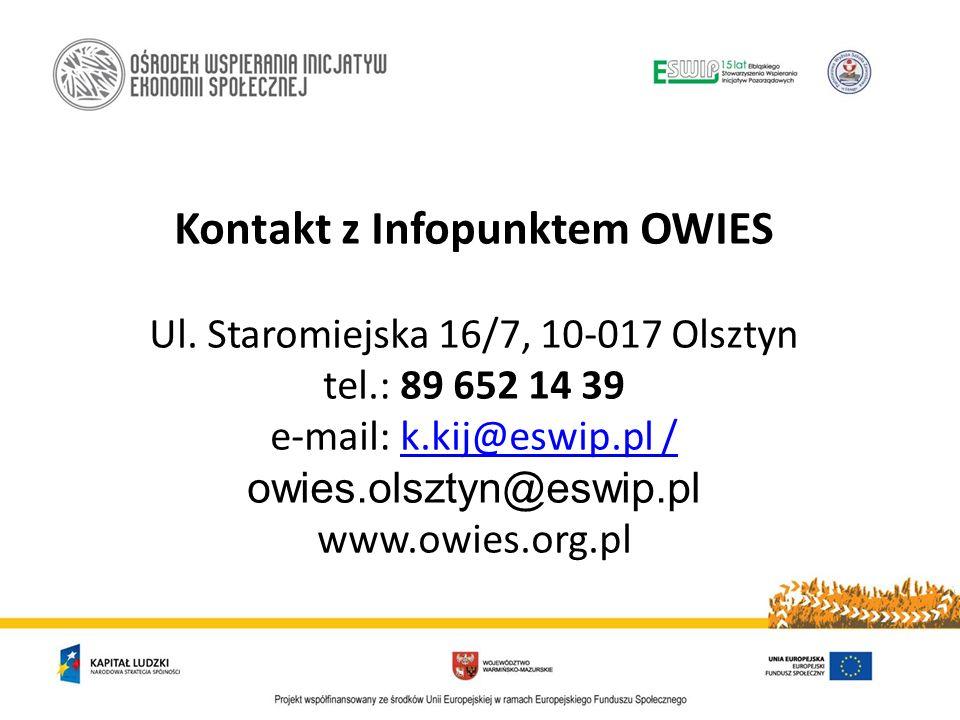 Kontakt z Infopunktem OWIES Ul. Staromiejska 16/7, 10-017 Olsztyn tel.: 89 652 14 39 e-mail: k.kij@eswip.pl / owies.olsztyn@eswip.plk.kij@eswip.pl / w