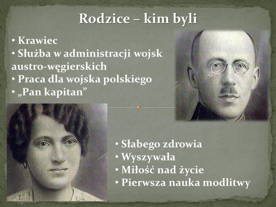 Rodzice – kim byli Krawiec Służba w administracji wojsk austro-węgierskich Praca dla wojska polskiego Pan kapitan Słabego zdrowia Wyszywała Miłość nad