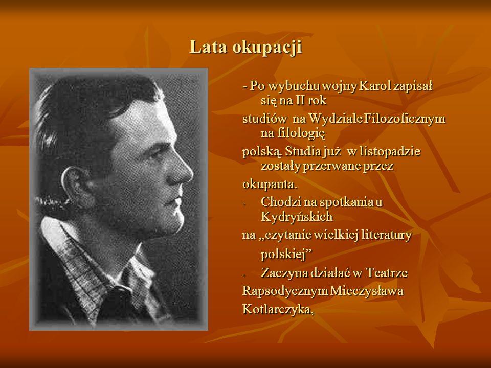Lata okupacji - Po wybuchu wojny Karol zapisał się na II rok studiów na Wydziale Filozoficznym na filologię polską. Studia już w listopadzie zostały p