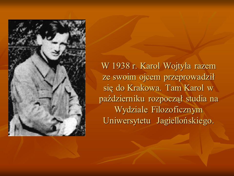 W 1938 r. Karol Wojtyła razem ze swoim ojcem przeprowadził się do Krakowa. Tam Karol w październiku rozpoczął studia na Wydziale Filozoficznym Uniwers