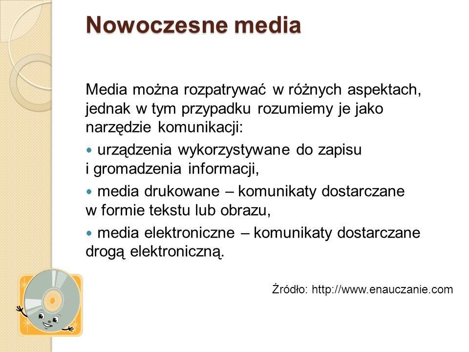 Nowoczesne media Media można rozpatrywać w różnych aspektach, jednak w tym przypadku rozumiemy je jako narzędzie komunikacji: urządzenia wykorzystywane do zapisu i gromadzenia informacji, media drukowane – komunikaty dostarczane w formie tekstu lub obrazu, media elektroniczne – komunikaty dostarczane drogą elektroniczną.