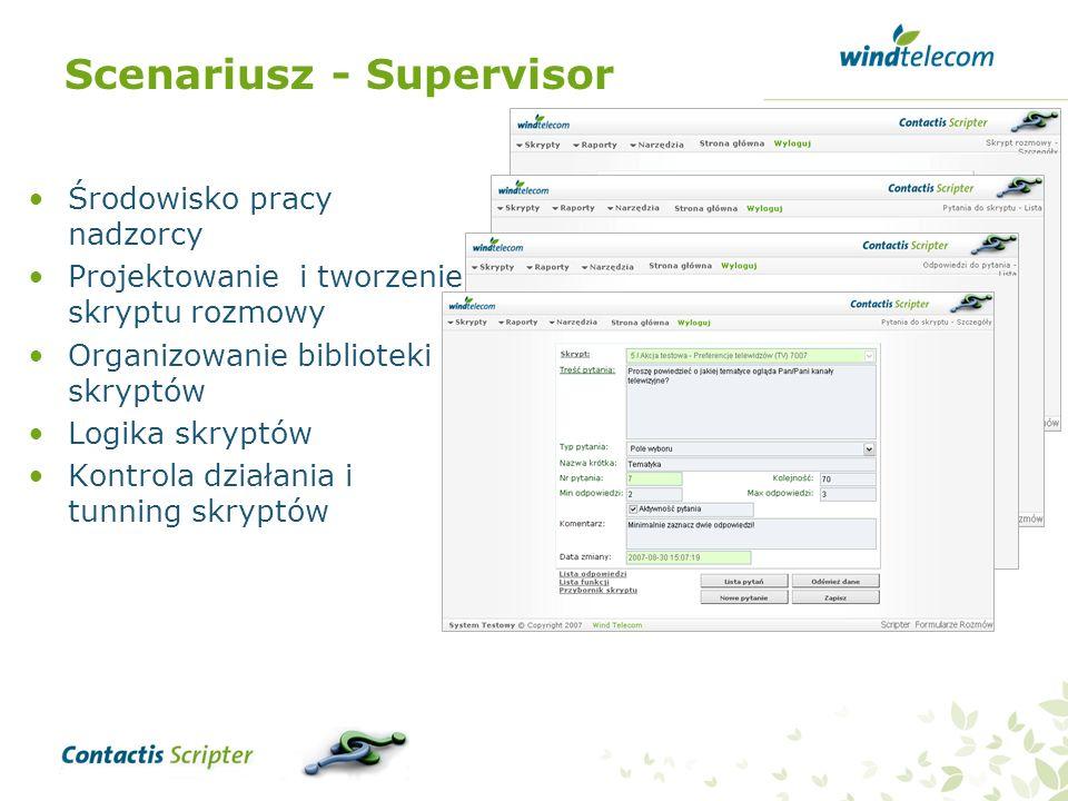 Scenariusz - Supervisor Środowisko pracy nadzorcy Projektowanie i tworzenie skryptu rozmowy Organizowanie biblioteki skryptów Logika skryptów Kontrola