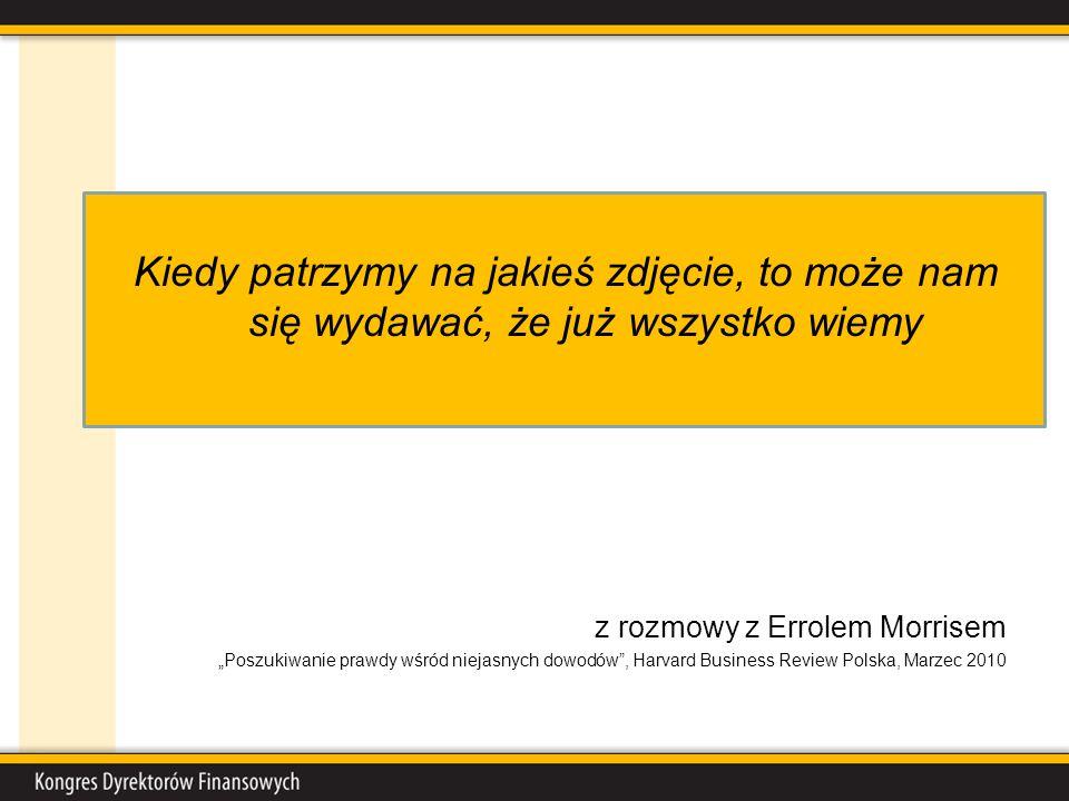 Kiedy patrzymy na jakieś zdjęcie, to może nam się wydawać, że już wszystko wiemy z rozmowy z Errolem Morrisem Poszukiwanie prawdy wśród niejasnych dowodów, Harvard Business Review Polska, Marzec 2010