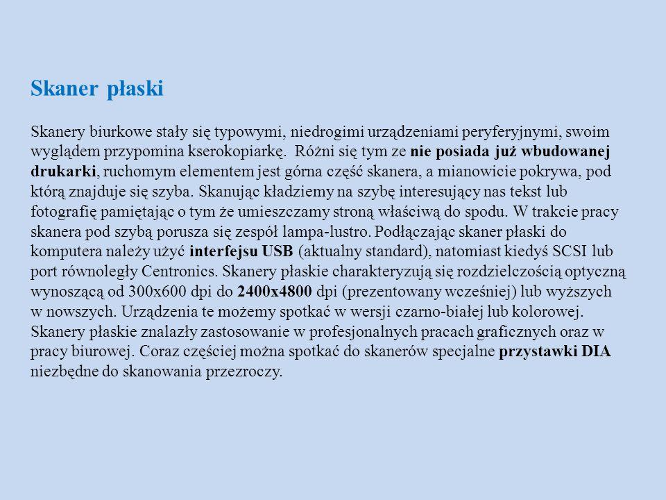 Skaner płaski Skanery biurkowe stały się typowymi, niedrogimi urządzeniami peryferyjnymi, swoim wyglądem przypomina kserokopiarkę. Różni się tym ze ni