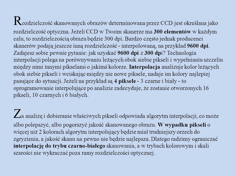 R ozdzielczość skanowanych obrazów determinowana przez CCD jest określana jako rozdzielczość optyczna. Jeżeli CCD w Twoim skanerze ma 300 elementów w