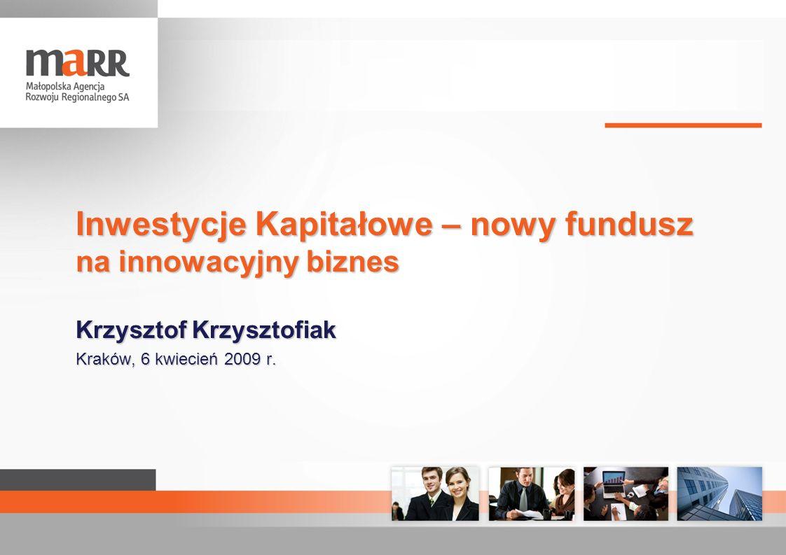 Inwestycje Kapitałowe – nowy fundusz na innowacyjny biznes Krzysztof Krzysztofiak Kraków, 6 kwiecień 2009 r.