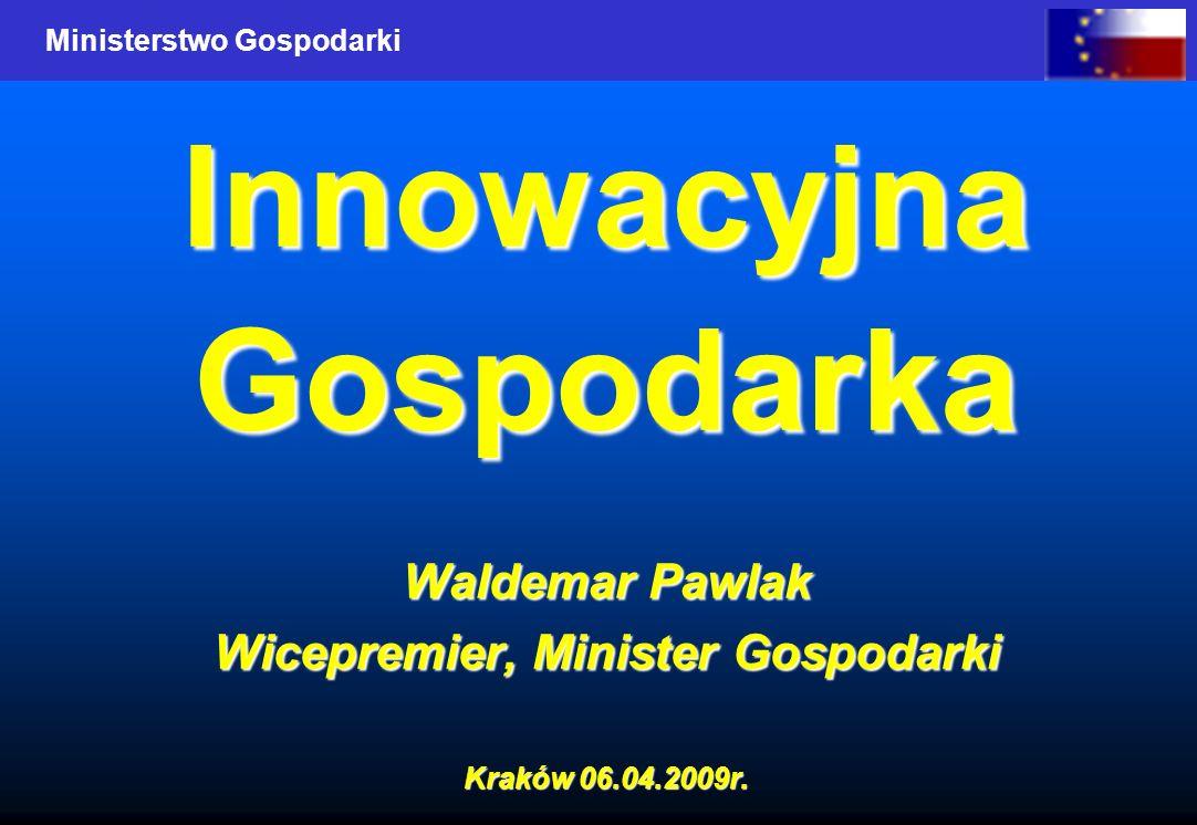 Ministerstwo Gospodarki InnowacyjnaGospodarka Waldemar Pawlak Wicepremier, Minister Gospodarki Kraków 06.04.2009r.