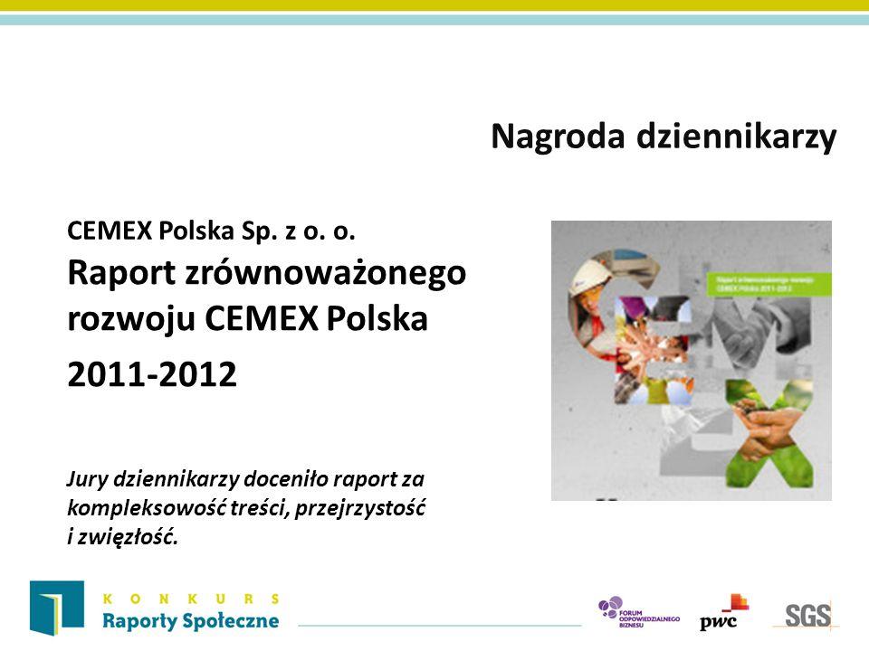 CEMEX Polska Sp. z o. o. Nagroda dziennikarzy Raport zrównoważonego rozwoju CEMEX Polska 2011-2012 Jury dziennikarzy doceniło raport za kompleksowość
