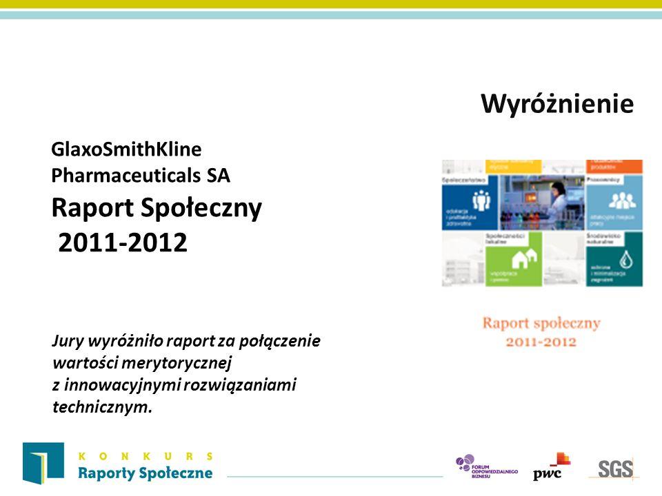GlaxoSmithKline Pharmaceuticals SA Wyróżnienie Raport Społeczny 2011-2012 Jury wyróżniło raport za połączenie wartości merytorycznej z innowacyjnymi r