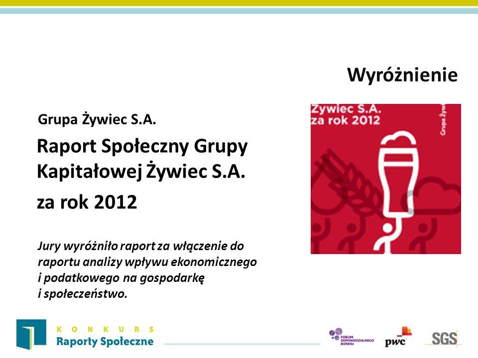 Grupa Żywiec S.A. Wyróżnienie Raport Społeczny Grupy Kapitałowej Żywiec S.A. za rok 2012 Jury wyróżniło raport za włączenie do raportu analizy wpływu