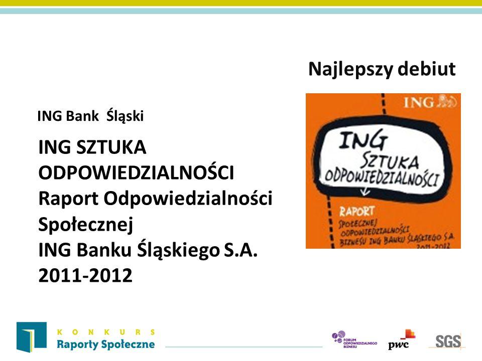 ING Bank Śląski Najlepszy debiut ING SZTUKA ODPOWIEDZIALNOŚCI Raport Odpowiedzialności Społecznej ING Banku Śląskiego S.A. 2011-2012