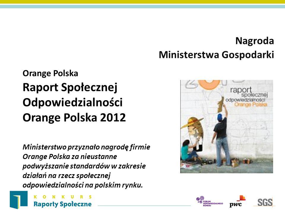 Orange Polska Nagroda Ministerstwa Gospodarki Raport Społecznej Odpowiedzialności Orange Polska 2012 Ministerstwo przyznało nagrodę firmie Orange Pols