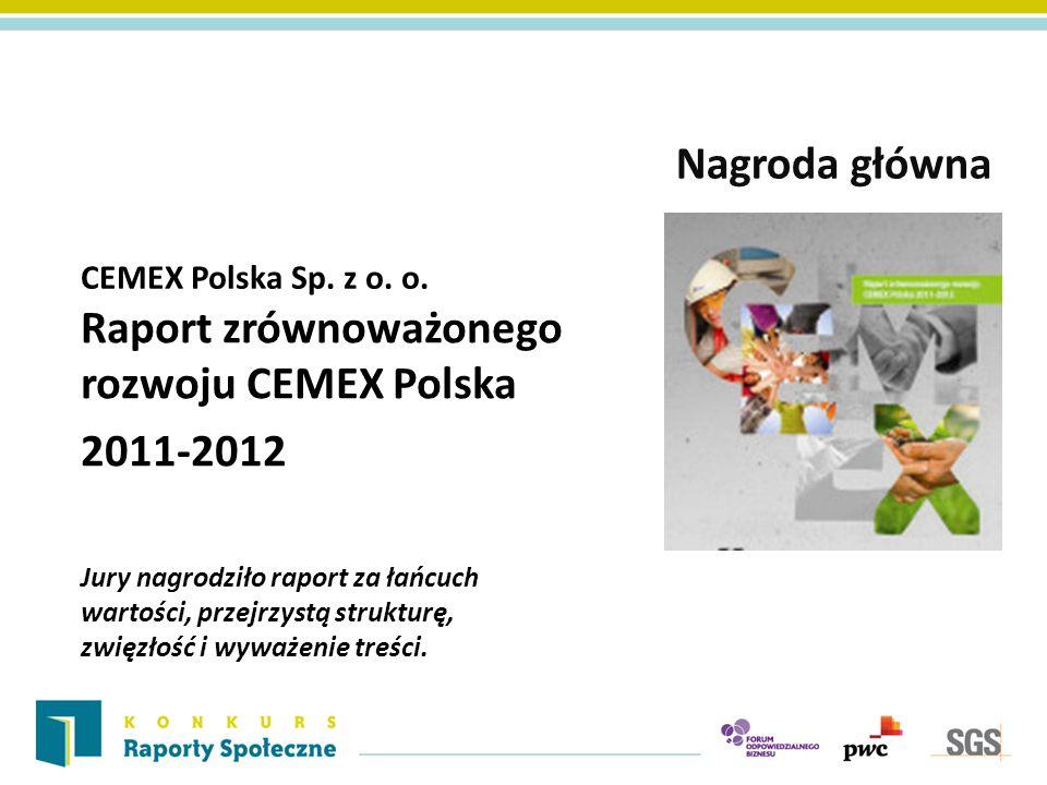 CEMEX Polska Sp. z o. o. Nagroda główna Raport zrównoważonego rozwoju CEMEX Polska 2011-2012 Jury nagrodziło raport za łańcuch wartości, przejrzystą s