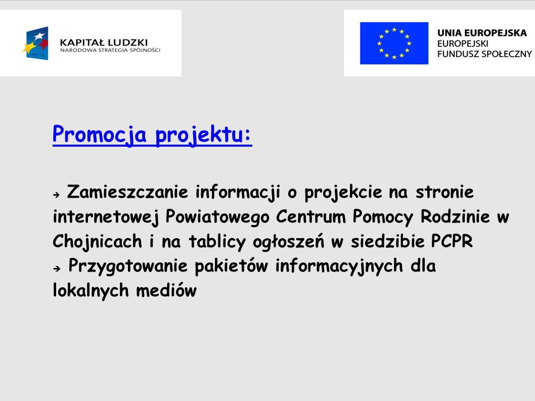 Promocja projektu: Zamieszczanie informacji o projekcie na stronie internetowej Powiatowego Centrum Pomocy Rodzinie w Chojnicach i na tablicy ogłoszeń w siedzibie PCPR Przygotowanie pakietów informacyjnych dla lokalnych mediów