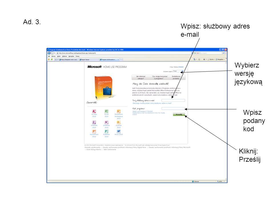 Ad. 3. Wpisz: służbowy adres e-mail Wpisz podany kod Kliknij: Prześlij Wybierz wersję językową