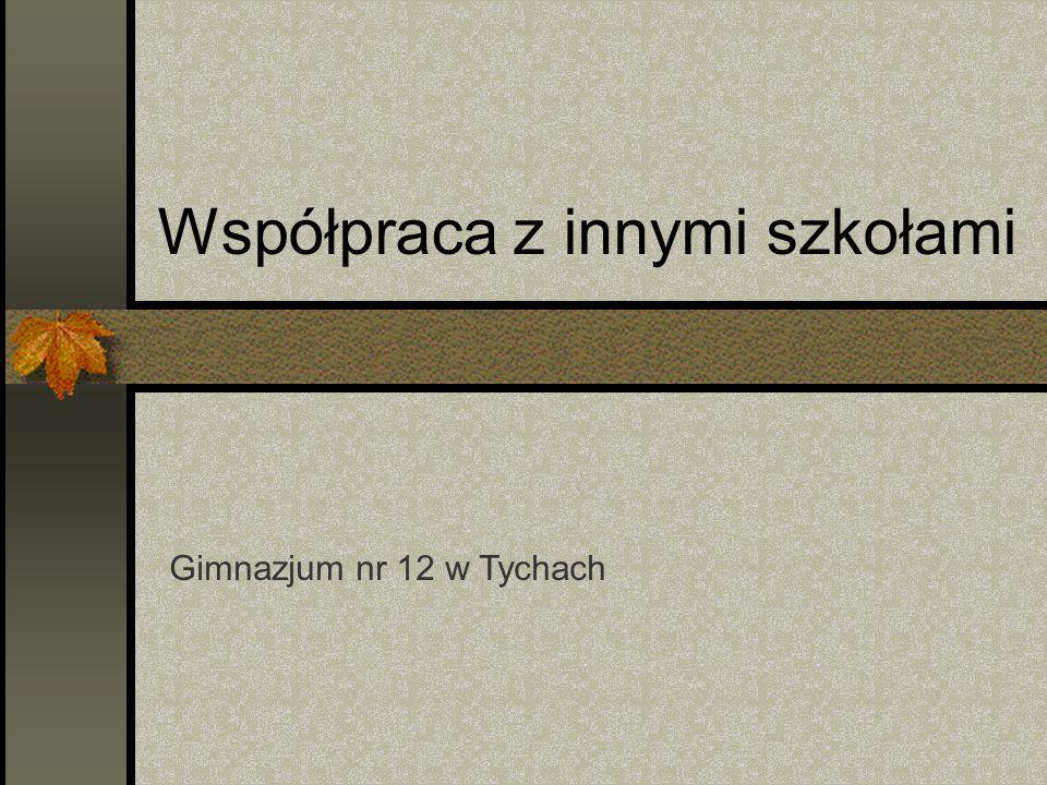Współpraca z innymi szkołami Gimnazjum nr 12 w Tychach