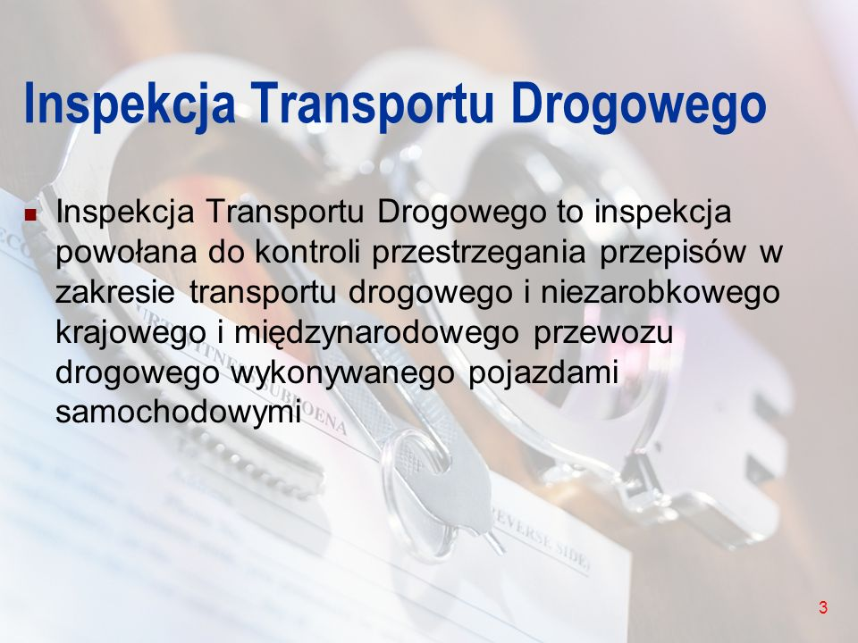 3 Inspekcja Transportu Drogowego Inspekcja Transportu Drogowego to inspekcja powołana do kontroli przestrzegania przepisów w zakresie transportu drogo