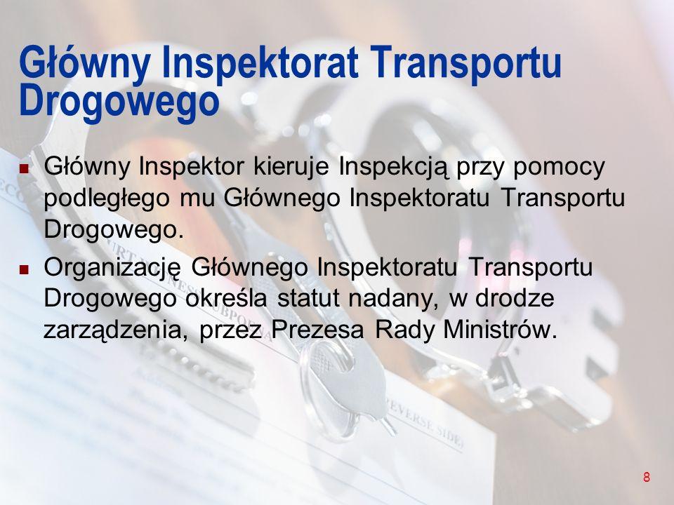 8 Główny Inspektorat Transportu Drogowego Główny Inspektor kieruje Inspekcją przy pomocy podległego mu Głównego Inspektoratu Transportu Drogowego. Org