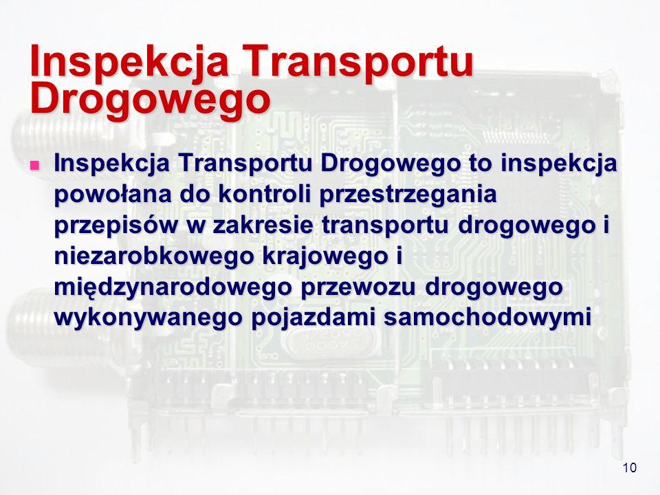 10 Inspekcja Transportu Drogowego Inspekcja Transportu Drogowego to inspekcja powołana do kontroli przestrzegania przepisów w zakresie transportu drog