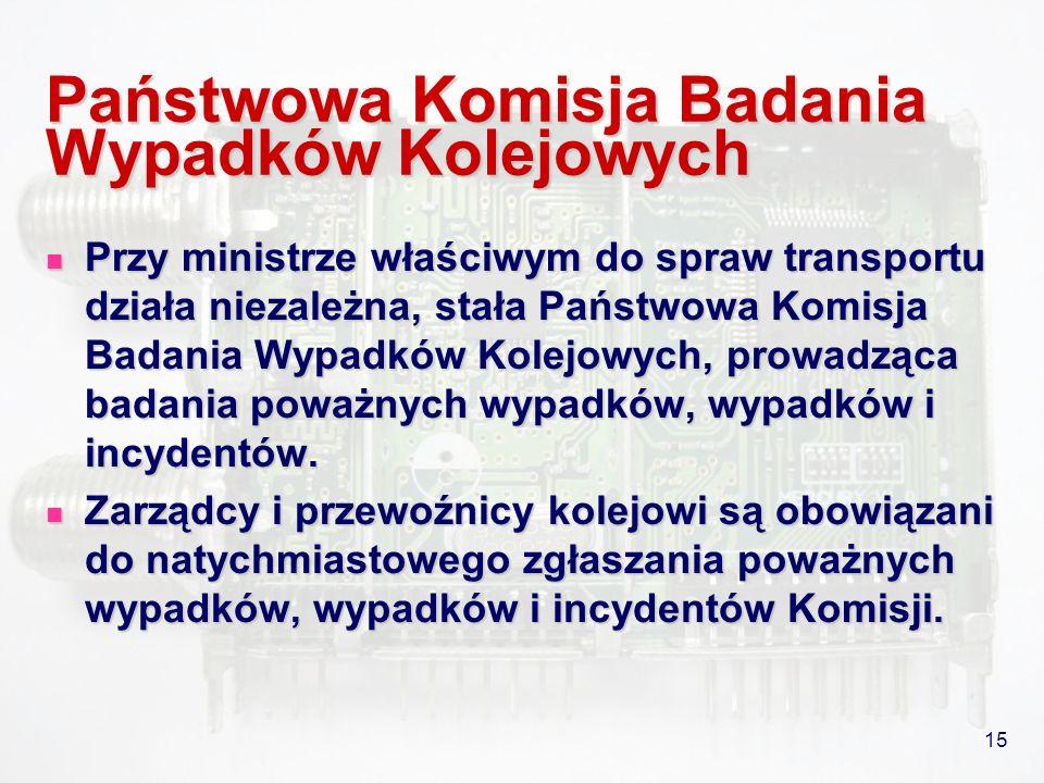 15 Państwowa Komisja Badania Wypadków Kolejowych Przy ministrze właściwym do spraw transportu działa niezależna, stała Państwowa Komisja Badania Wypad