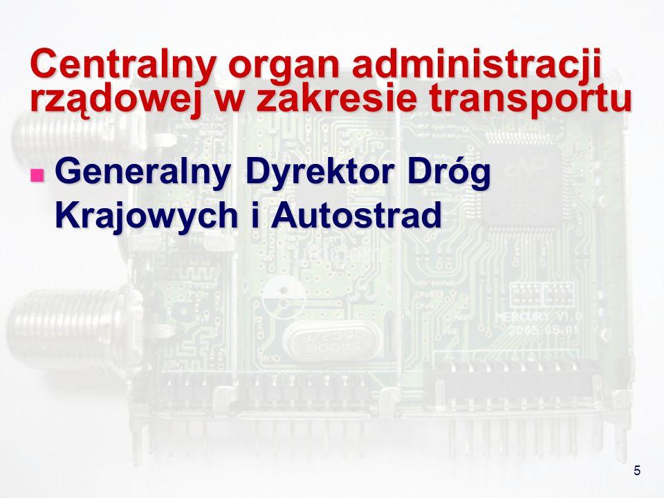 5 Centralny organ administracji rządowej w zakresie transportu Generalny Dyrektor Dróg Krajowych i Autostrad Generalny Dyrektor Dróg Krajowych i Autos