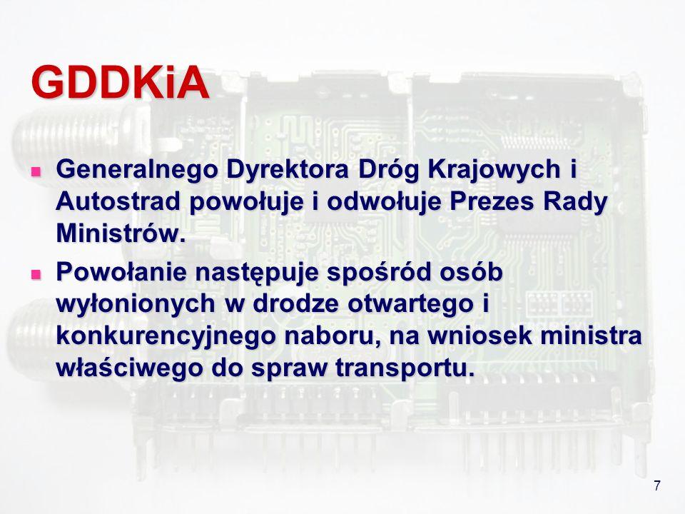 7 GDDKiA Generalnego Dyrektora Dróg Krajowych i Autostrad powołuje i odwołuje Prezes Rady Ministrów. Generalnego Dyrektora Dróg Krajowych i Autostrad