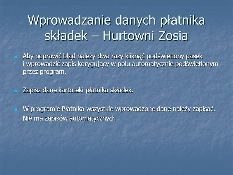 Wprowadzanie danych płatnika składek – Hurtowni Zosia Aby poprawić błąd należy dwa razy kliknąć podświetlony pasek i wprowadzić zapis korygujący w pol