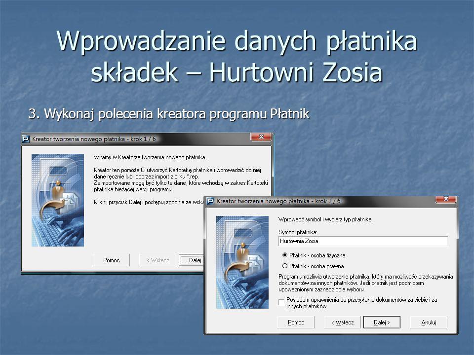 Wprowadzanie danych płatnika składek – Hurtowni Zosia 3. Wykonaj polecenia kreatora programu Płatnik
