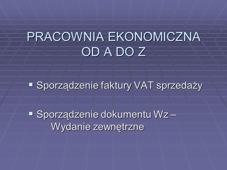 PRACOWNIA EKONOMICZNA OD A DO Z Sporządzenie faktury VAT sprzedaży Sporządzenie faktury VAT sprzedaży Sporządzenie dokumentu Wz – Wydanie zewnętrzne S