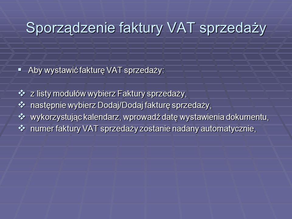 Sporządzenie faktury VAT sprzedaży Aby wystawić fakturę VAT sprzedaży: Aby wystawić fakturę VAT sprzedaży: z listy modułów wybierz Faktury sprzedaży,