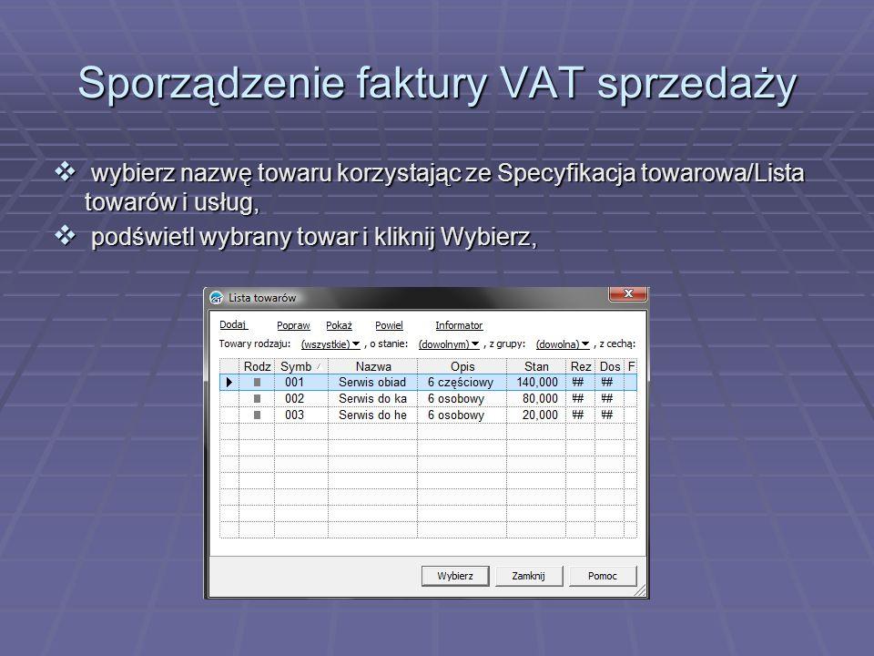 Sporządzenie faktury VAT sprzedaży wybierz nazwę towaru korzystając ze Specyfikacja towarowa/Lista towarów i usług, wybierz nazwę towaru korzystając z
