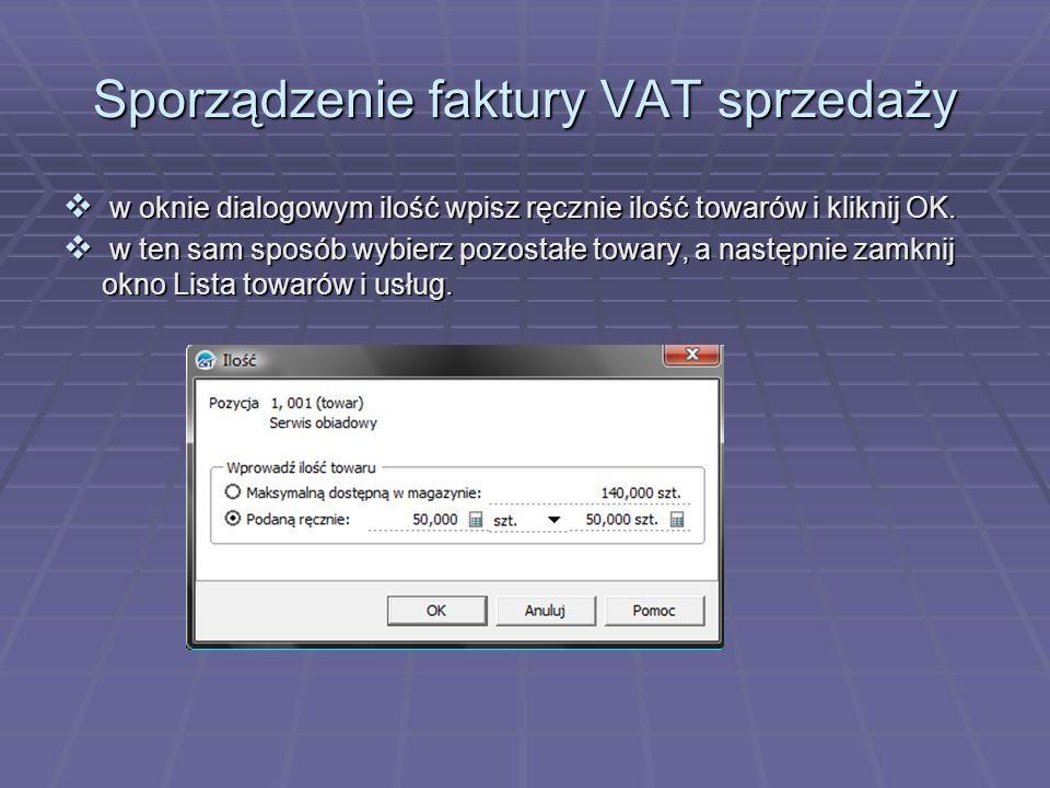 Sporządzenie faktury VAT sprzedaży w oknie dialogowym ilość wpisz ręcznie ilość towarów i kliknij OK. w oknie dialogowym ilość wpisz ręcznie ilość tow